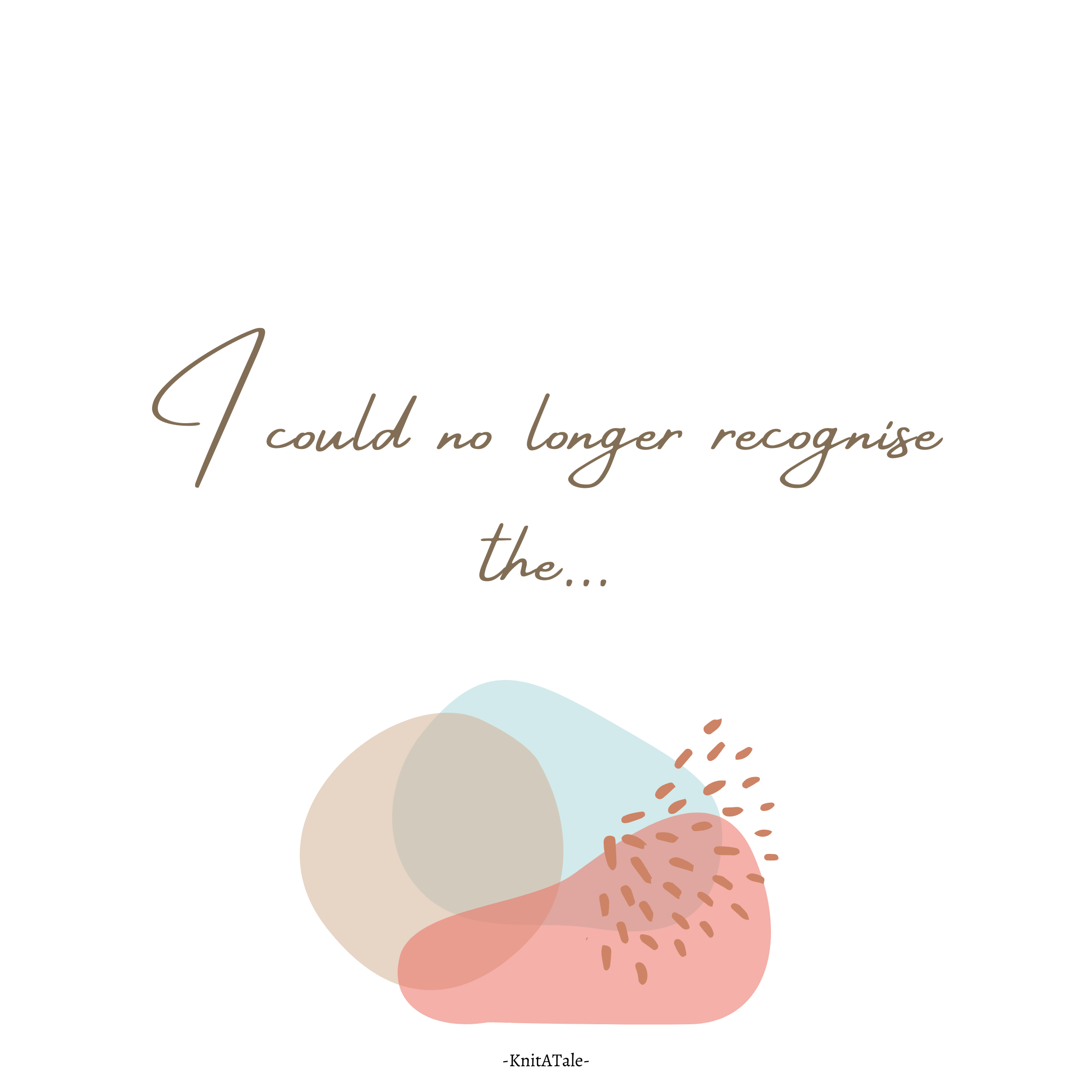 I could no longer recognise the…