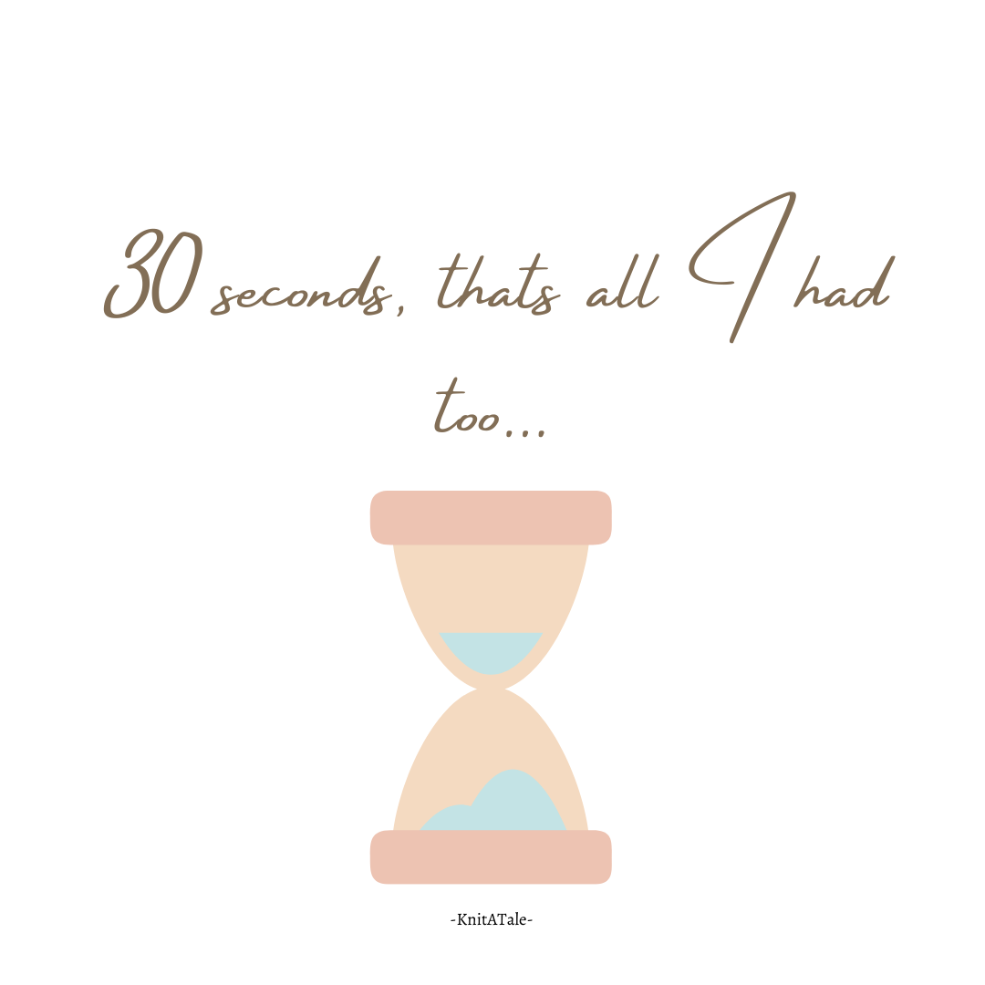 30 Seconds, That's all I had to…