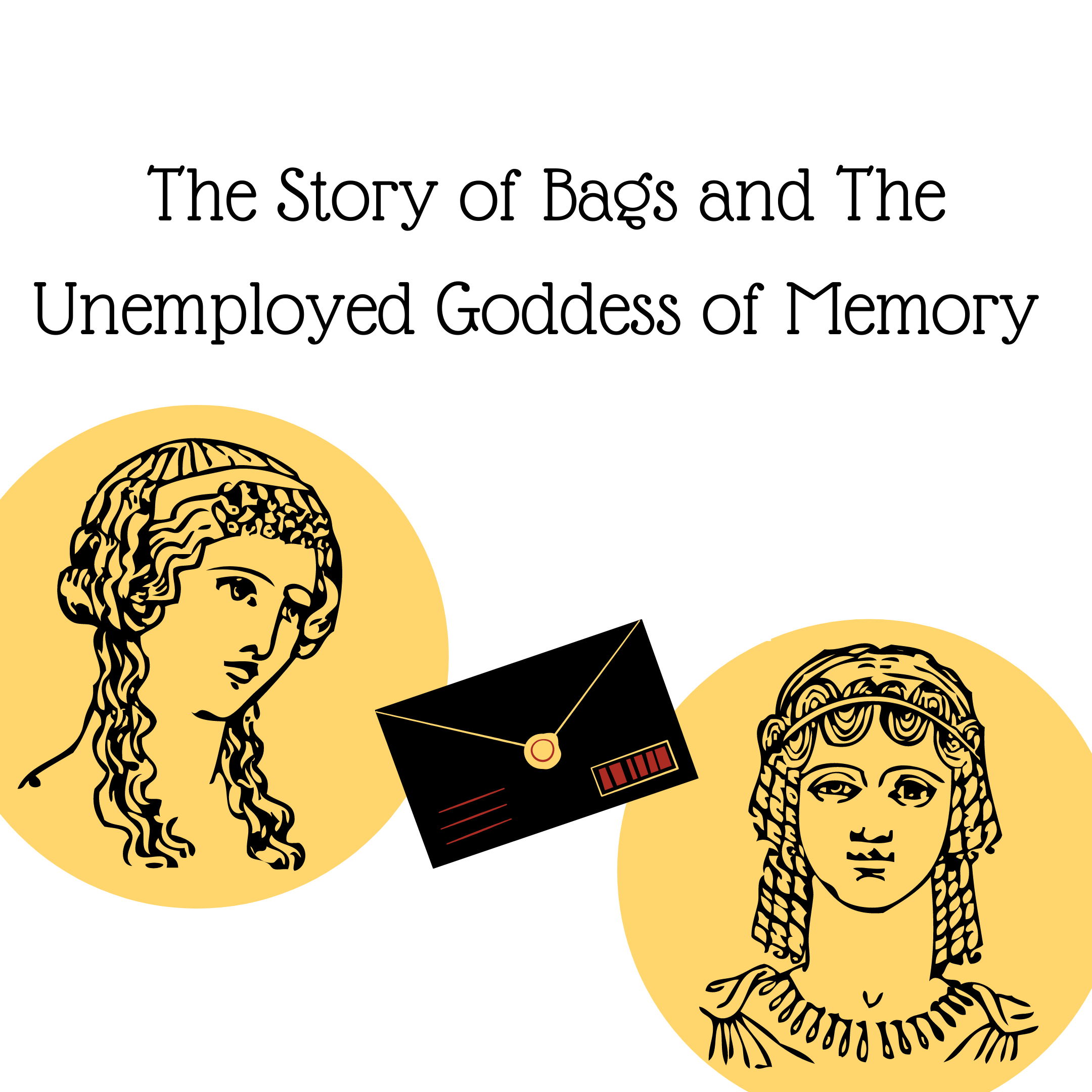 The Story of Bags and The Unemployed Goddess of Memory